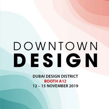 DOWNTOWN DESIGN 2019 <br/> November 12-15, 2019 <br/> Booth A12 <br/> Dubai Design District<br/> Dubai, UAE