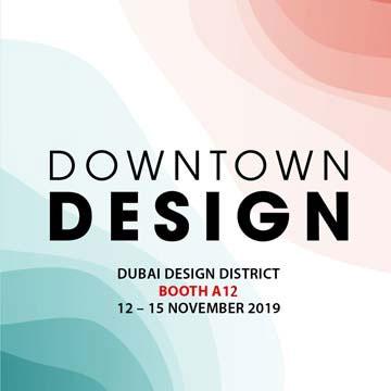 DOWNTOWN DESIGN 2019 <br/> November 12-15, 2019 <br/> Booth A12 <br/> Dubai Design District<br/> Dubai, UAE